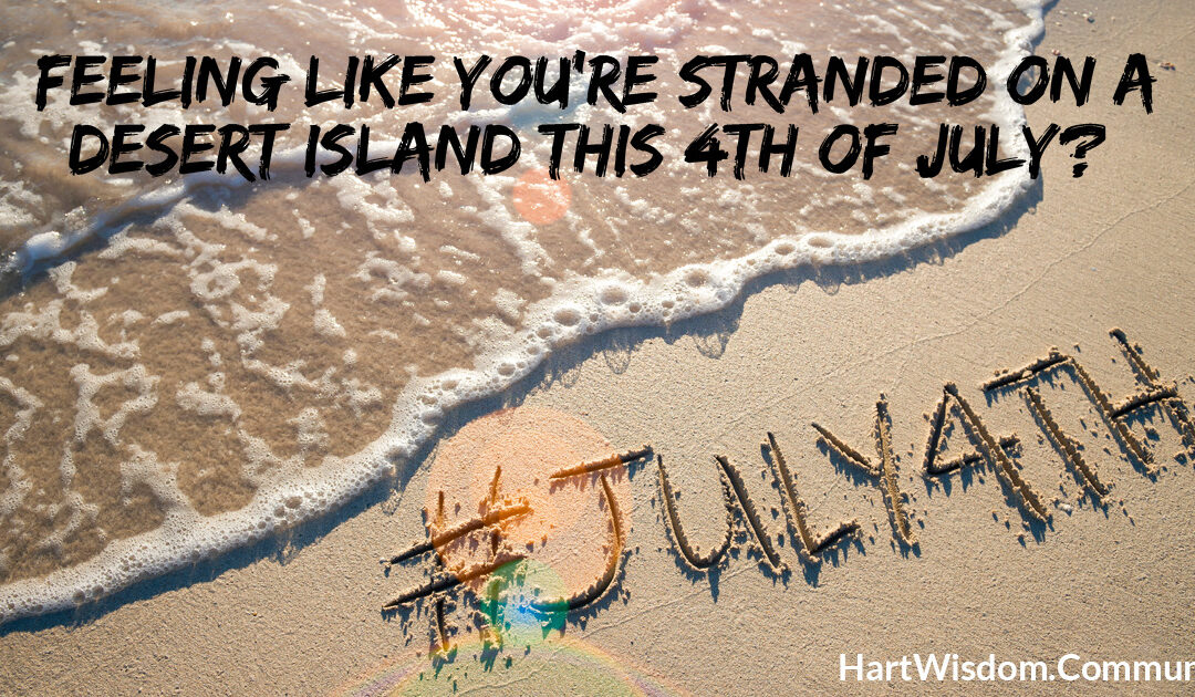 Feeling Like You're Stranded on a Desert Island this 4th of July?